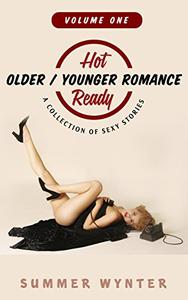 Hot and Ready Vol 1: Older/Younger Romance : A Collection of Sexy Stories