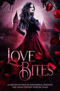 Love Bites: A Limited Edition of Paranormal Romance and Urban Fantasy Vampire Tales