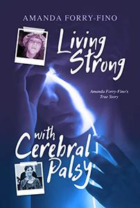 Living Strong With Cerebral Palsy: The True Story Of Amanda Forry-Fino