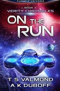 On the Run (Verity Chronicles Book 3): A Cadicle Space Opera Adventure