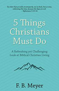 5 Things Christians Must Do [Annotated]: A Refreshing yet Challenging Look at Biblical Christian Living