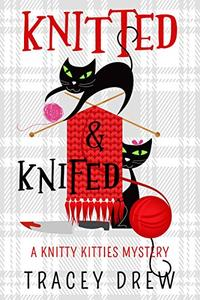 Knitted and Knifed: A Humorous & Heart-warming Cozy Mystery