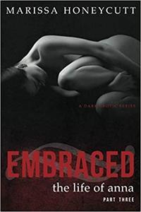 The Life of Anna, Part 3: Embraced: A Dark Romance