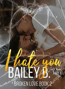 I Hate You, I Love You Part 1 An Enemies to Lovers Romance