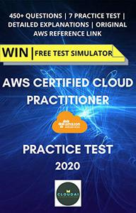 PRACTICE TEST - AWS Certified Cloud Practitioner [ CLF-C01 ]: PASS in FIRST Attempt | 7 Practice Exam | 450+ Questions | Official AWS Reference | Easy Learning