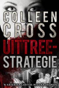 Uittreestrategie: 'n Katerina Carter-misdaadroman deur Colleen Cross