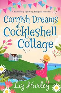 Cornish Dreams at Cockleshell Cottage: A beautifully uplifting, feelgood romcom