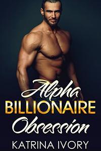 Alpha Billionaire Obsession: Billionaire Romance Short Stories