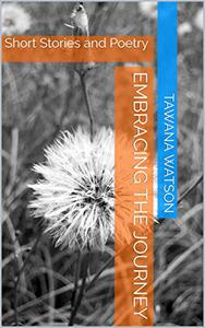 Embracing the Journey: Short Stories and Poetry
