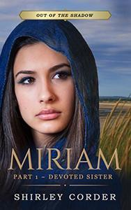 Miriam Part I: Devoted Sister