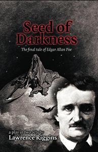 Seed of Darkness:  The Final Tale of Edgar Allan Poe