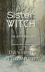 Sister Witch: The Life of Moll Dyer