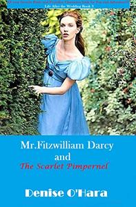 Life after the Wedding Series Book 3: Mr. Fitzwilliam Darcy and The Scarlet Pimpernel- A Pride and Prejudice Sequel