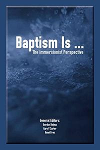 Baptism Is ...: The Immersionist Perspective