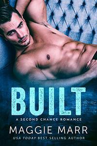 Built: An Enemies To Lovers Second Chance Bad-Boy Billionaire Alpha Romance