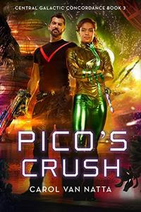 Pico's Crush: Central Galactic Concordance Book 3