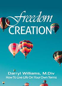 Freedom Creation: Choosing the life you want