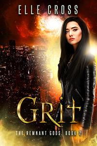 GRIT 2: The Remnant Gods Book 2
