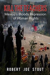 Kill the Teachers: Mexico's Bloody Repression of Human Rights