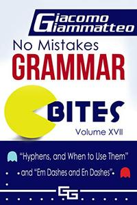 """No Mistakes Grammar Bites  Volume XVII: """"Hyphens, and When to Use Them"""" and """"Em Dashes and En Dashes"""""""
