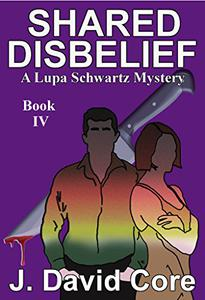 Shared Disbelief: A Lupa Schwartz Mystery