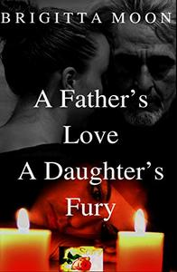 A Father's Love A Daughter's Fury