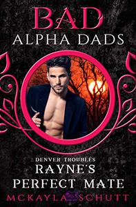 Rayne's Perfect Mate: Bad Alpha Dads