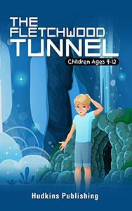 The Fletchwood Tunnel: Easy Read Chidren Ages 9-12