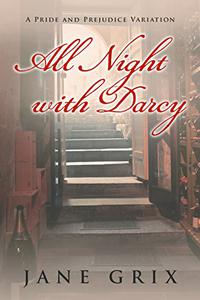 All Night with Darcy: A Pride and Prejudice Variation