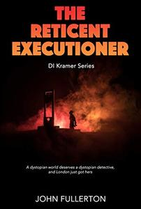 The Reticent Executioner: A dystopian world deserves a dystopian detective, and London just got hers