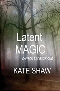Latent Magic: A Danton Bay Novel