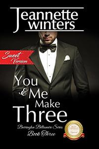You & Me Make Three, SWEET Version: Barrington Billionaire's Series: Book Three