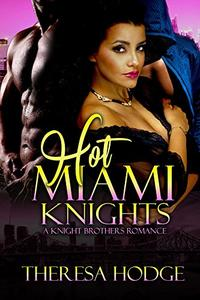 Hot Miami Knights: A Knight Brothers Romance