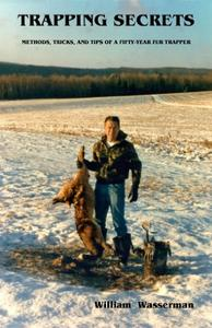 Trapping Secrets: Methods, Tips, and Tricks of a Fifty-Year Fur Trapper