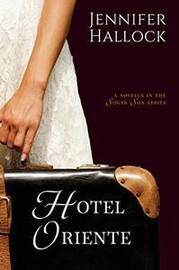Hotel Oriente: Prequel Novella to the Sugar Sun series