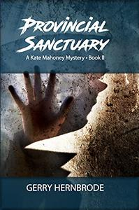 Provincial Sanctuary: A Kate Mahoney Mystery, Book II