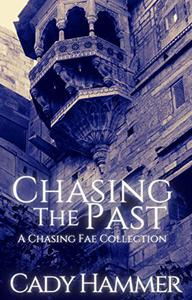 Chasing The Past: A Chasing Fae Collection