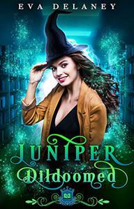 Juniper: Dildoomed: A paranormal romantic comedy