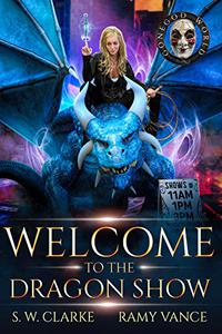 Welcome to the Dragon Show: A Dragon Rider Urban Fantasy Novel