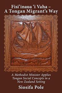 Fisi'inaua 'i Vaha – A Tongan Migrant's Way: A Methodist Minister Applies Tongan Social Concepts in a New Zealand Setting