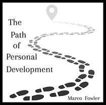 The Path of Personal Development: A Simple Guide to Living your Best Life