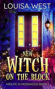 New Witch on the Block: A Paranormal Women's Fiction Romance Novel