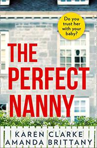 The Perfect Nanny: An utterly gripping and emotional psychological thriller with a breathtaking twist!
