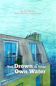 You Drown in Your Own Water