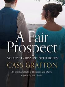 A Fair Prospect: Volume I - Disappointed Hopes
