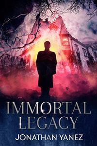 Immortal Legacy: A Supernatural Suspense Thriller