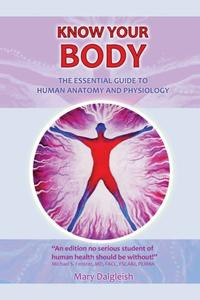 KNOW YOUR BODY The Essential Guide to Human Anatomy and Physiology