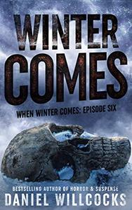 Winter Comes: Book 6 of the apocalyptic horror serial