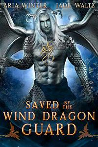 Saved By The Wind Dragon Guard: Dragon Shifter Romance