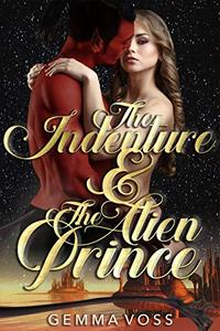The Indenture & The Alien Prince
